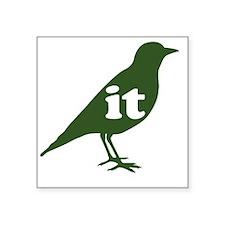 "IT ON A BIRD - green Square Sticker 3"" x 3"""