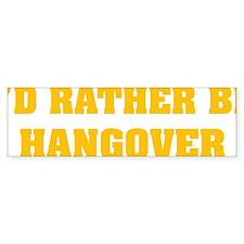 ratherbeHangover3 Bumper Sticker