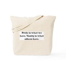 Pride is what we have. Vanity Tote Bag