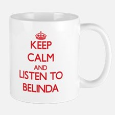 Keep Calm and listen to Belinda Mugs