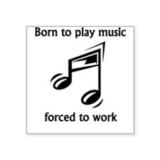 Born To Play Music Forced To Work Sticker