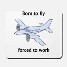 Born To Fly Forced To Work Mousepad