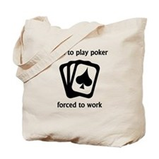 Born To Play Poker Forced To Work Tote Bag