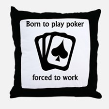 Born To Play Poker Forced To Work Throw Pillow