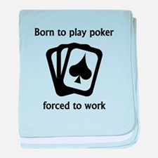 Born To Play Poker Forced To Work baby blanket