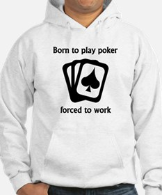 Born To Play Poker Forced To Work Jumper Hoody
