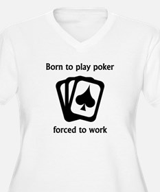 Born To Play Poker Forced To Work Plus Size T-Shir