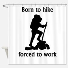 Born To Hike Forced To Work Shower Curtain