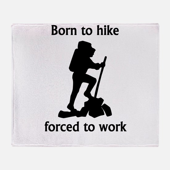 Born To Hike Forced To Work Throw Blanket