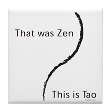 That was Zen This is Tao Tile Coaster