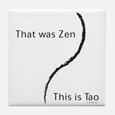 That was Zen This is Tao Tile Coaster