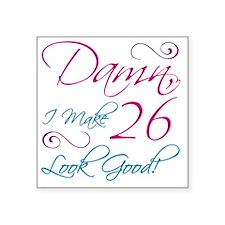 "26th Birthday Humor Square Sticker 3"" x 3"""