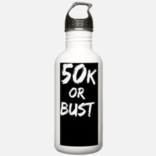 50k or BUST (white on  Water Bottle
