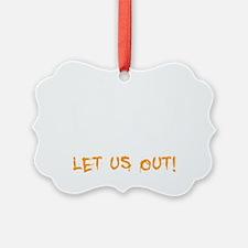 Let Us Out -dk Ornament