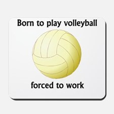 Born To Play Volleyball Forced To Work Mousepad