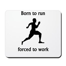 Born To Run Forced To Work Mousepad