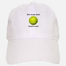 Born To Play Tennis Forced To Work Cap