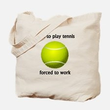 Born To Play Tennis Forced To Work Tote Bag