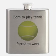 Born To Play Tennis Forced To Work Flask