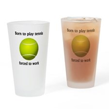 Born To Play Tennis Forced To Work Drinking Glass