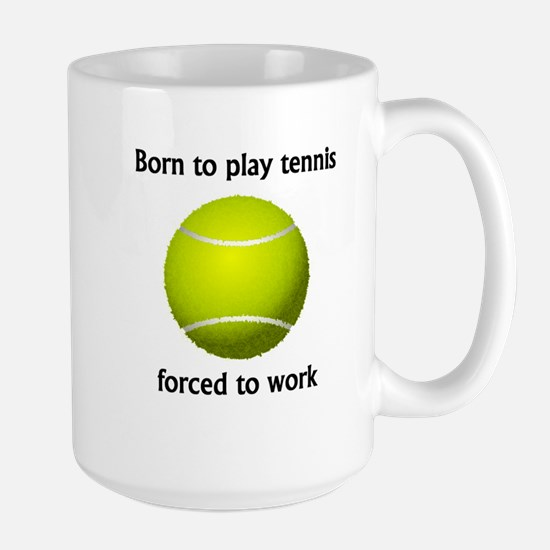 Born To Play Tennis Forced To Work Mugs