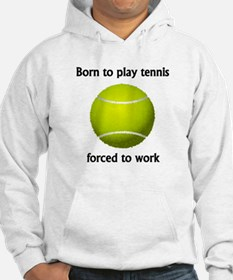 Born To Play Tennis Forced To Work Jumper Hoody