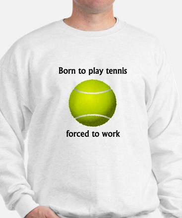 Born To Play Tennis Forced To Work Jumper