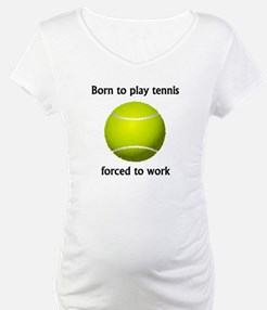 Born To Play Tennis Forced To Work Shirt