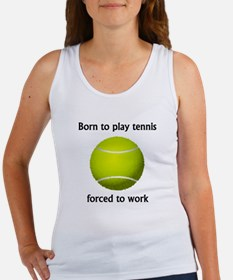Born To Play Tennis Forced To Work Tank Top