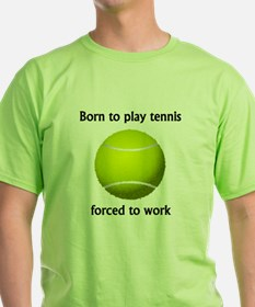 Born To Play Tennis Forced To Work T-Shirt
