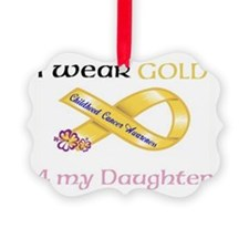I wear Gold 4 - MY DAUGHTER-(ENTE Ornament