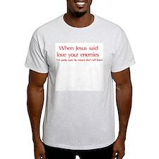 When Jesus Said, Love Your En T-Shirt