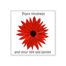 "Plant kindness flower Square Sticker 3"" x 3"""