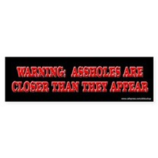 Warning - Assholes Closer Bumper Bumper Sticker