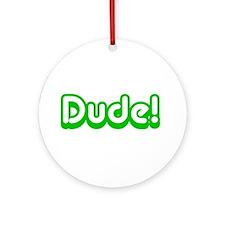 Green Dude! Slang Ornament (Round)