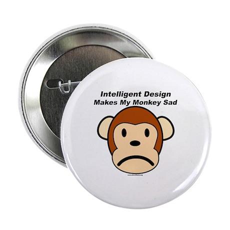 "Intelligent Design Makes My Monkey Sad 2.25"" Butto"