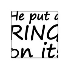 """he put a ring on it Square Sticker 3"""" x 3"""""""