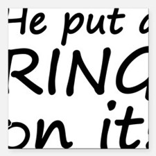 """he put a ring on it Square Car Magnet 3"""" x 3"""""""