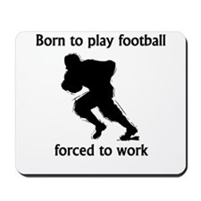 Born To Play Football Forced To Work Mousepad