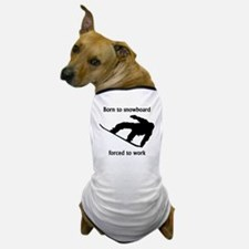 Born To Snowboard Forced To Work Dog T-Shirt