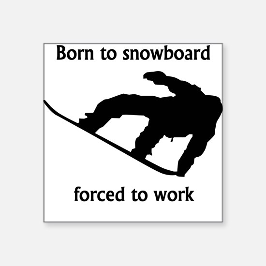 Born To Snowboard Forced To Work Sticker