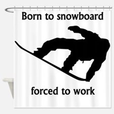 Born To Snowboard Forced To Work Shower Curtain