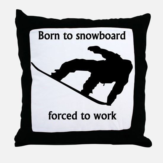 Born To Snowboard Forced To Work Throw Pillow