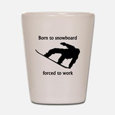 Born To Snowboard Forced To Work Shot Glass