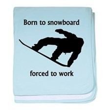 Born To Snowboard Forced To Work baby blanket