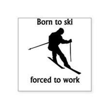 Born To Ski Forced To Work Sticker