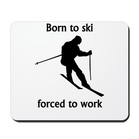 Born To Ski Forced To Work Mousepad