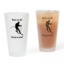 Born To Ski Forced To Work Drinking Glass