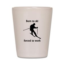 Born To Ski Forced To Work Shot Glass
