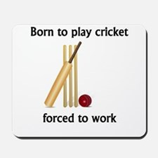Born To Play Cricket Forced To Work Mousepad